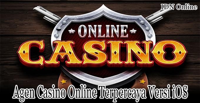Agen Casino Online Terpercaya Versi iOS Untuk Bermain Judi