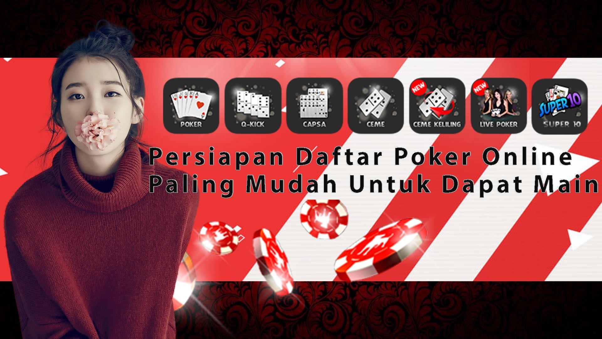 Persiapan Daftar Poker Online Paling Mudah Untuk Dapat Main