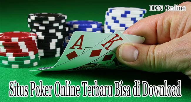 Situs Poker Online Terbaru Bisa di Download