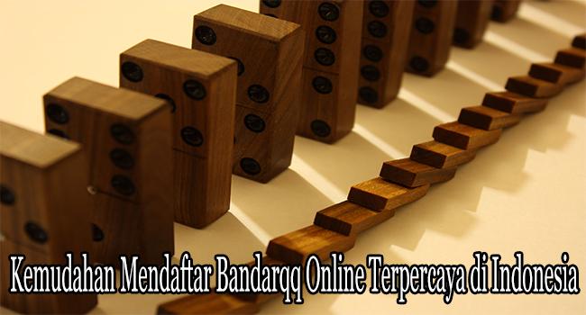 Kemudahan Mendaftar Bandarqq Online Terpercaya di Indonesia